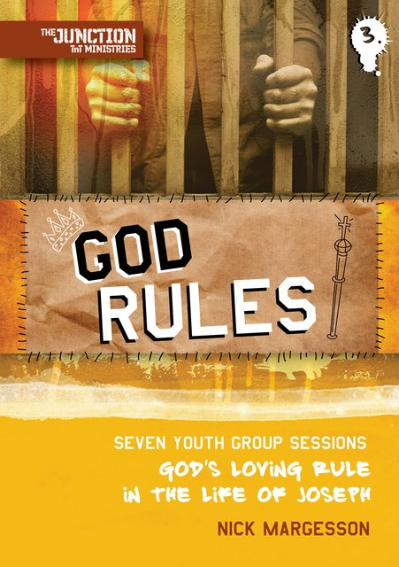 God Rules!Book 3: Seven Youth Group Sessions, God's Loving Rule in the Life of Joseph