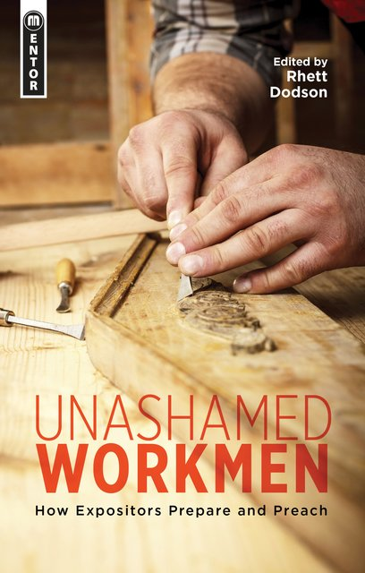 Unashamed WorkmenHow Expositors Prepare and Preach