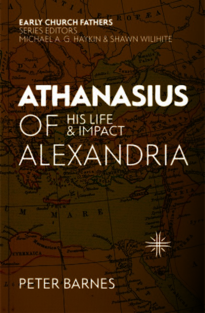Athanasius of AlexandriaHis Life and Impact