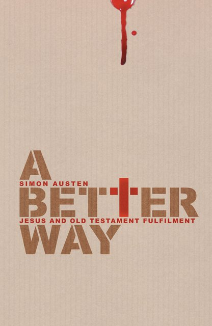 A Better WayJesus and Old Testament Fulfilment
