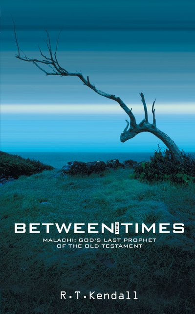 Between the TimesMalachi: God's Last Prophet of the Old Testament
