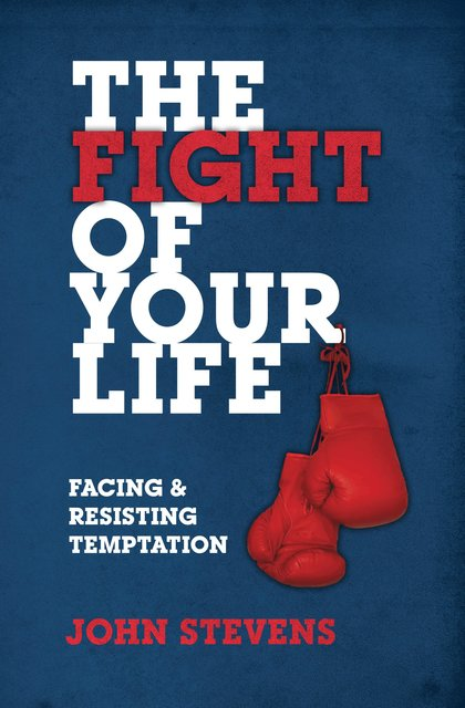 The Fight of Your LifeFacing and Resisting Temptation