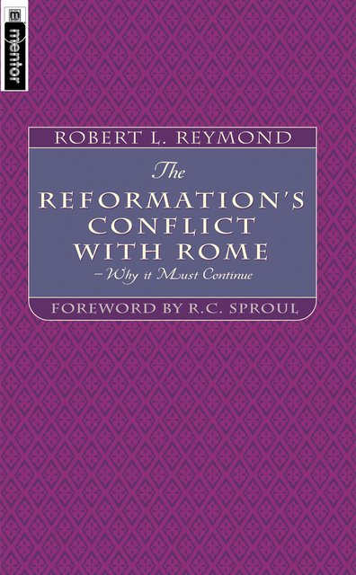 The Reformation's Conflict With RomeWhy it must continue