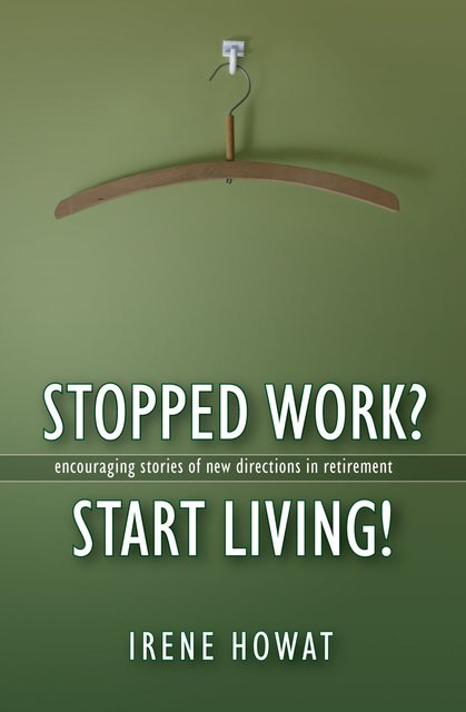 Stopped Work? Start Living!Encouraging stories of directions in new retirement