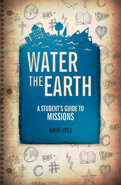 Water the EarthA Student's Guide to Missions