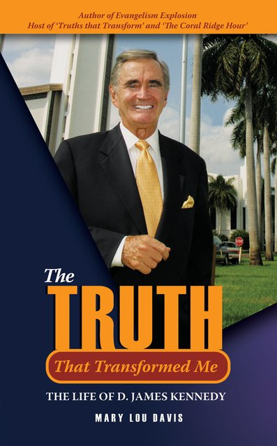 The Truth That Transformed MeThe Life of D. James Kennedy