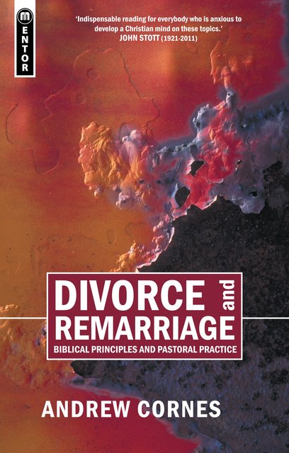 Divorce And RemarriageBiblical Principles and Pastoral Practice