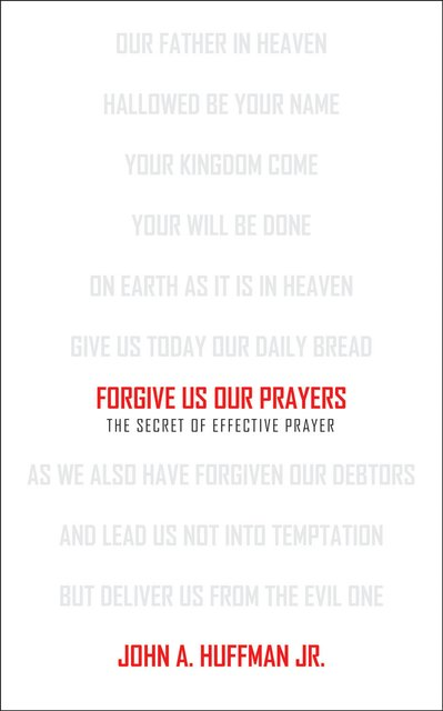 Forgive Us Our PrayersThe Secret of Effective Prayer