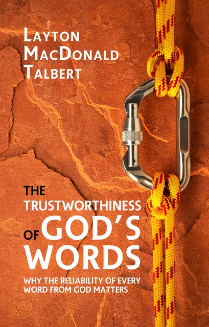 The Trustworthiness of God's WordsWhy the Reliability of Every Word from God Matters
