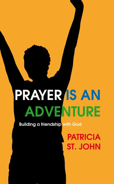 Prayer Is An AdventureBuilding a Friendship with God