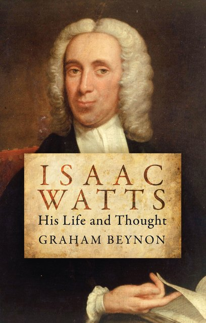 Isaac WattsHis Life and Thought