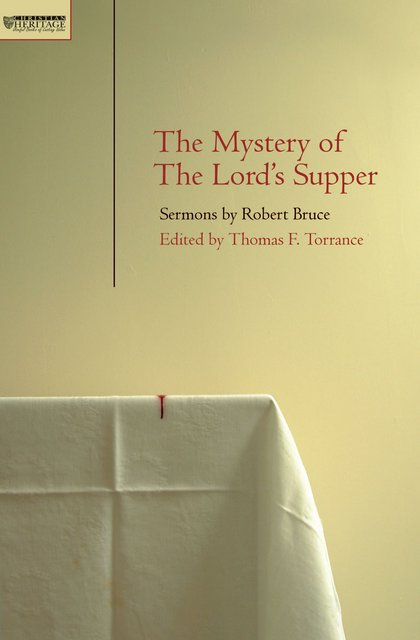 Mystery of the Lord's SupperSermons  by Robert Bruce
