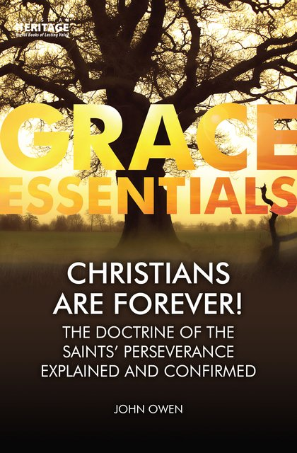 Christians Are Forever!The Doctrine of the Saints' Perserverance Explained and Confirmed