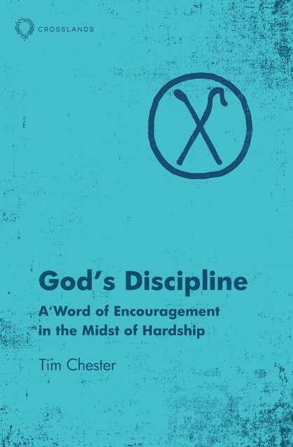 God's DisciplineA Word of Encouragement in the Midst of Hardship