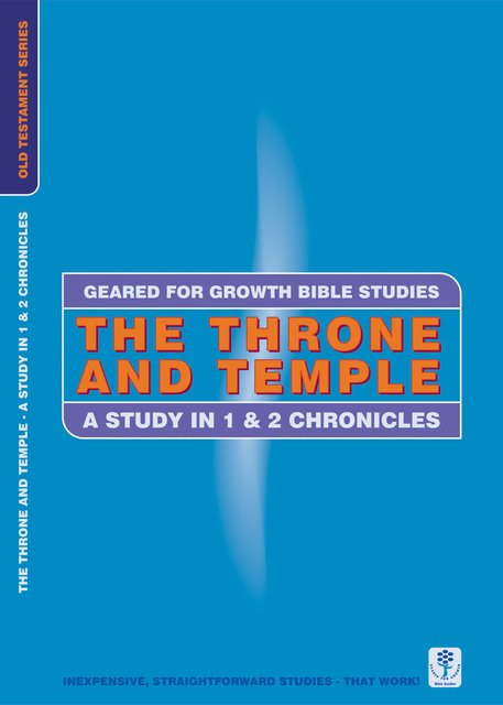 The Throne and TempleA Study in 1 & 2 Chronicles