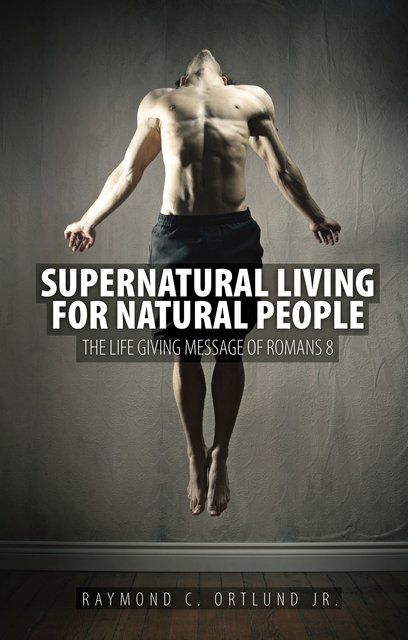 Supernatural Living for Natural PeopleThe Life-giving message of Romans 8