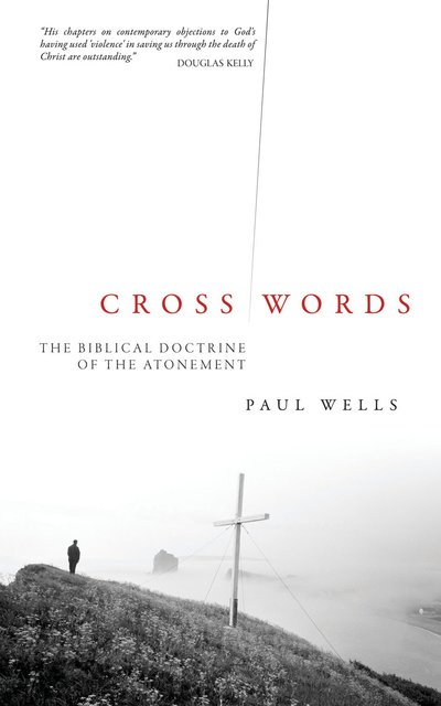 Cross WordsThe Biblical Doctrine of the Atonement