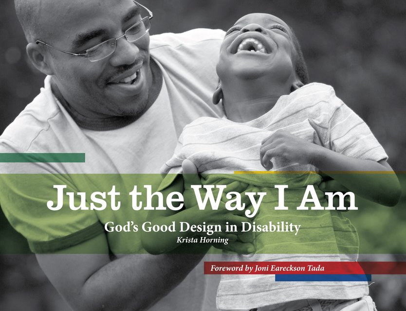 Just the Way I AmGod's Good Design in Disability