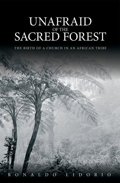 Unafraid of the Sacred ForestThe Birth of a Church in an African Tribe