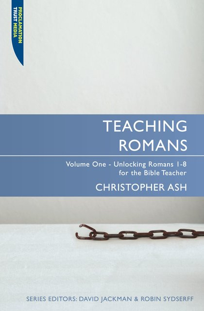 Teaching RomansVolume 1: Unlocking Romans 1-8 for the Bible Teacher