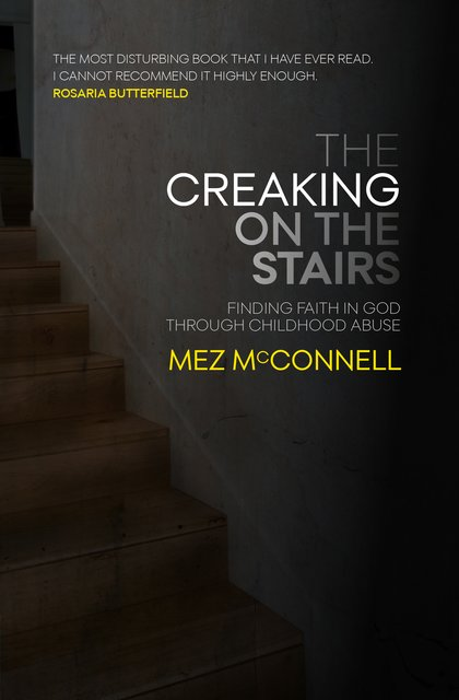 The Creaking on the StairsFinding Faith in God Through Childhood Abuse
