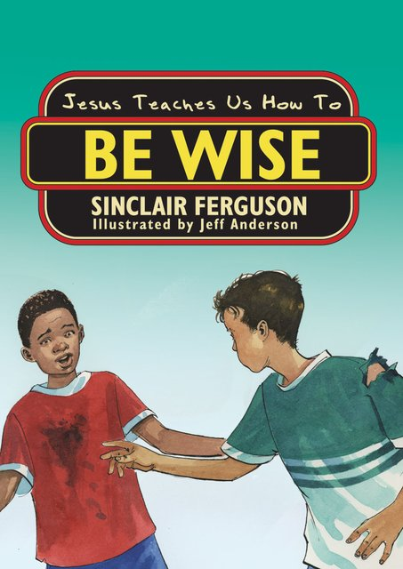 Jesus Teaches Us How to Be Wise
