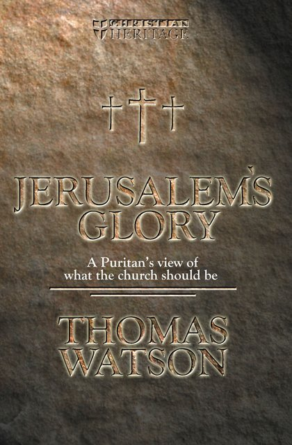 Jerusalem's GloryA Puritan's View of What the Church Should Be