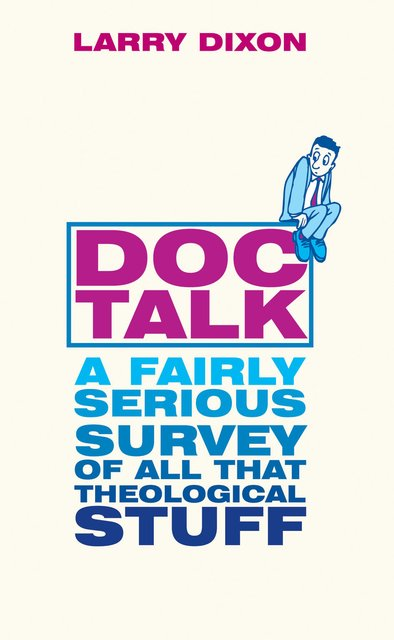 Doc TalkA fairly serious survey of all that theological stuff