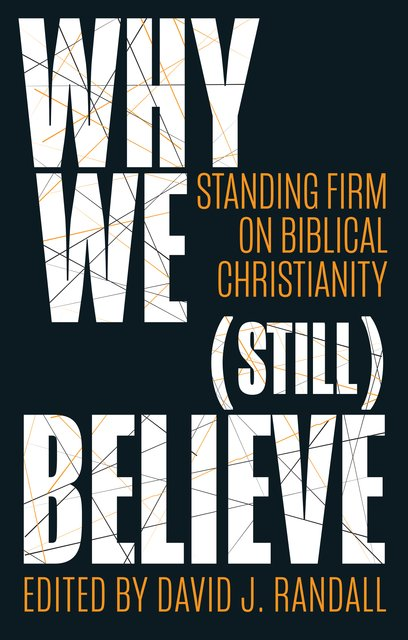 Why We (still) BelieveStanding Firm on Biblical Christianity