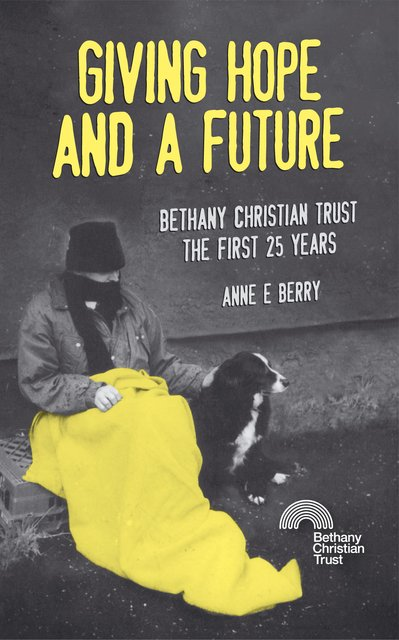 Giving Hope And a FutureBethany Christian Trust, the first 25 years