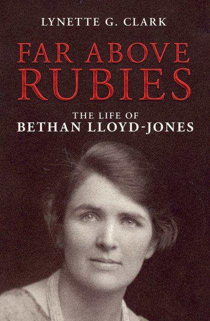 Far Above RubiesThe Life of Bethan Lloyd-Jones
