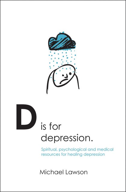 D Is for DepressionSpiritual, psychological and medical sources for healing depression