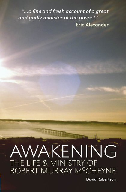 AwakeningThe Life and Ministry of Robert Murray McCheyne