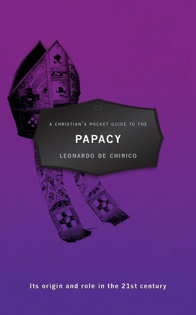 A Christian's Pocket Guide to the PapacyIts origin and role in the 21st century