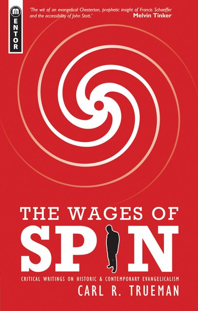 The Wages of SpinCritical Writings on Historical and Contemporary Evangelicalism