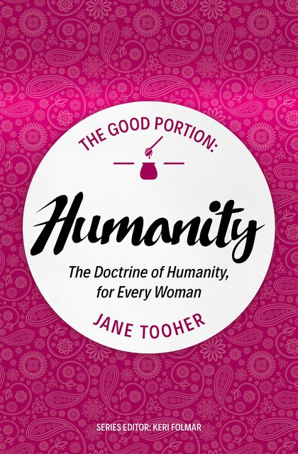 The Good Portion – HumanityThe Doctrine of Humanity, for Every Woman