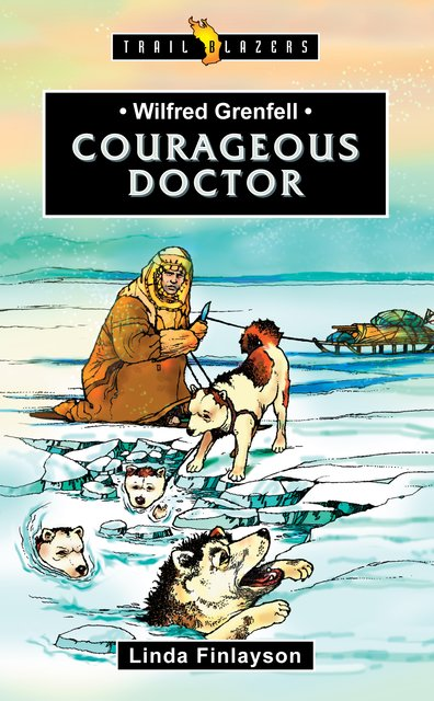 Wilfred GrenfellCourageous Doctor