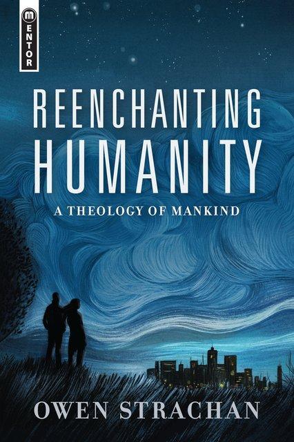 Reenchanting HumanityA Theology of Mankind