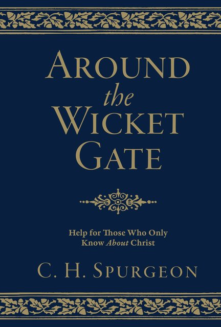 Around the Wicket GateHelp For Those Who Only Know About Christ