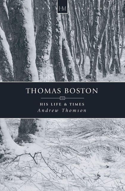 Thomas BostonHis Life & Times