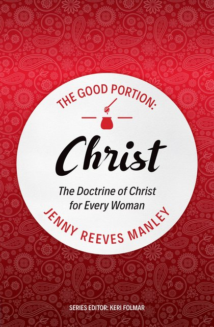 The Good Portion – ChristThe Doctrine of Christ for Every Woman