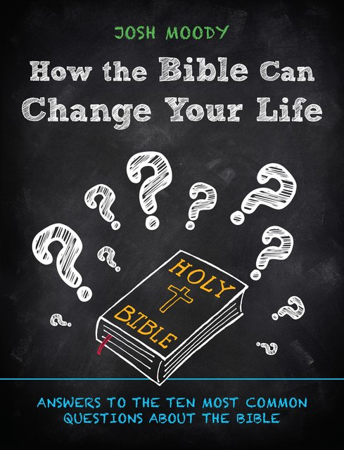 How the Bible Can Change Your LifeAnswers to the Ten Most Common Questions about the Bible