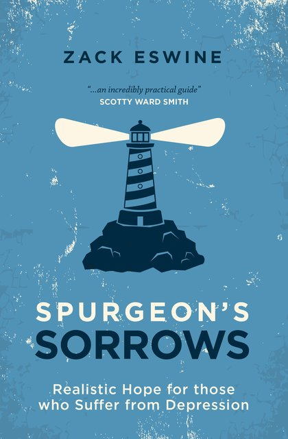 Spurgeon's SorrowsRealistic Hope for those who Suffer from Depression