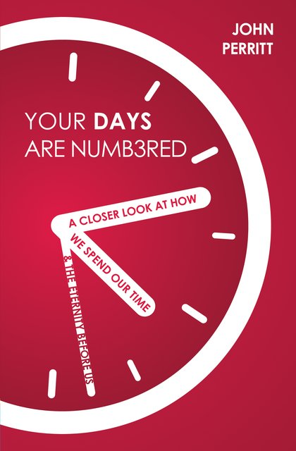 Your Days Are NumberedA Closer Look at How We Spend Our Time & the Eternity Before Us
