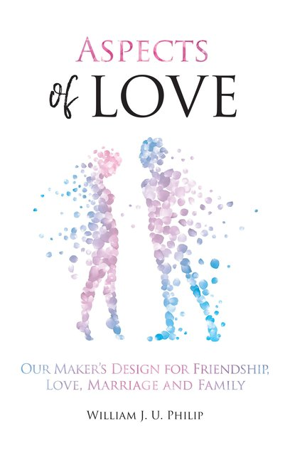 Aspects of LoveOur Maker's design for friendship, love, marriage and family