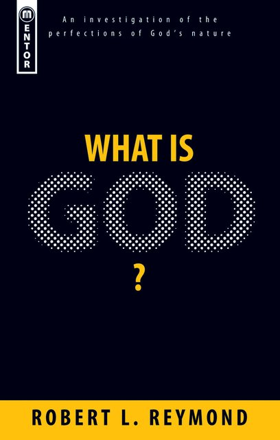 What Is God?An investigation of the perfections of God?s nature