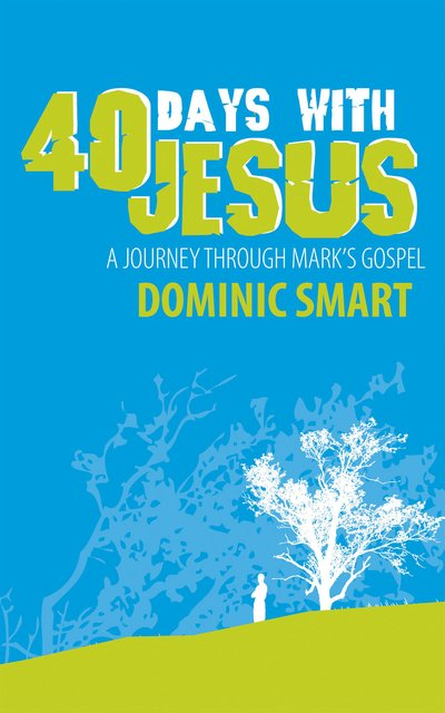 40 Days With JesusA Journey through Mark?s Gospel