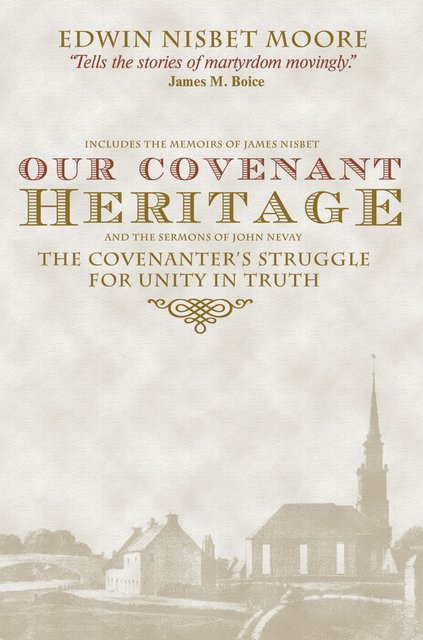 Our Covenant HeritageThe Covenanter's Struggle for Unity in Truth