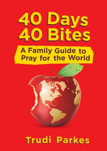 40 Days 40 BitesA Family Guide to Pray for the World