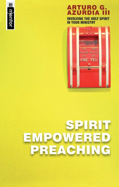 Spirit Empowered PreachingInvolving The Holy Spirit in Your Ministry
